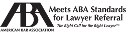 Meets ABA Standards for Lawyer Referral - The Right Call for the Right Lawyer